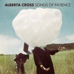 Alberta Cross - Songs of Patience (2012)