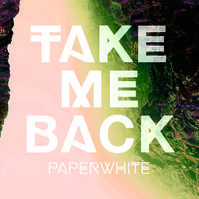 Paperwhite - Take Me Back